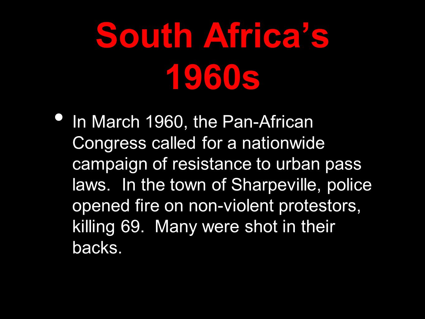 South Africa's 1960s In March 1960, the Pan-African Congress called for a nationwide campaign of resistance to urban pass laws.