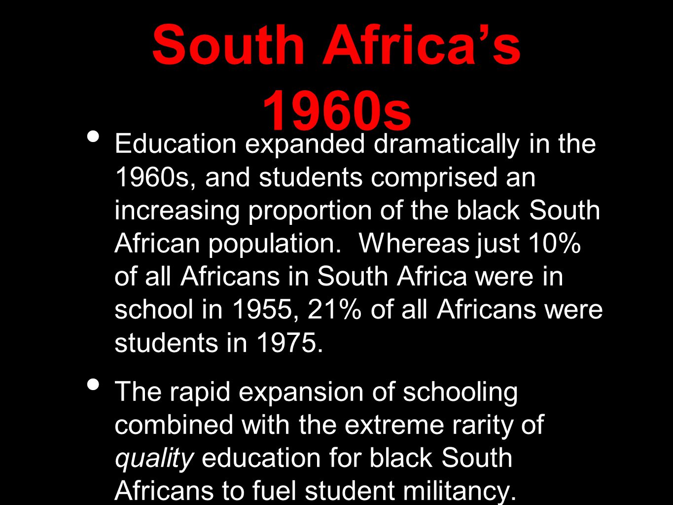 South Africa's 1960s Education expanded dramatically in the 1960s, and students comprised an increasing proportion of the black South African population.