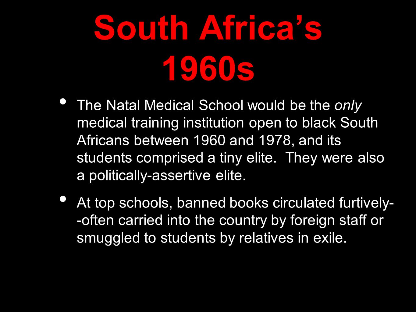 South Africa's 1960s The Natal Medical School would be the only medical training institution open to black South Africans between 1960 and 1978, and its students comprised a tiny elite.
