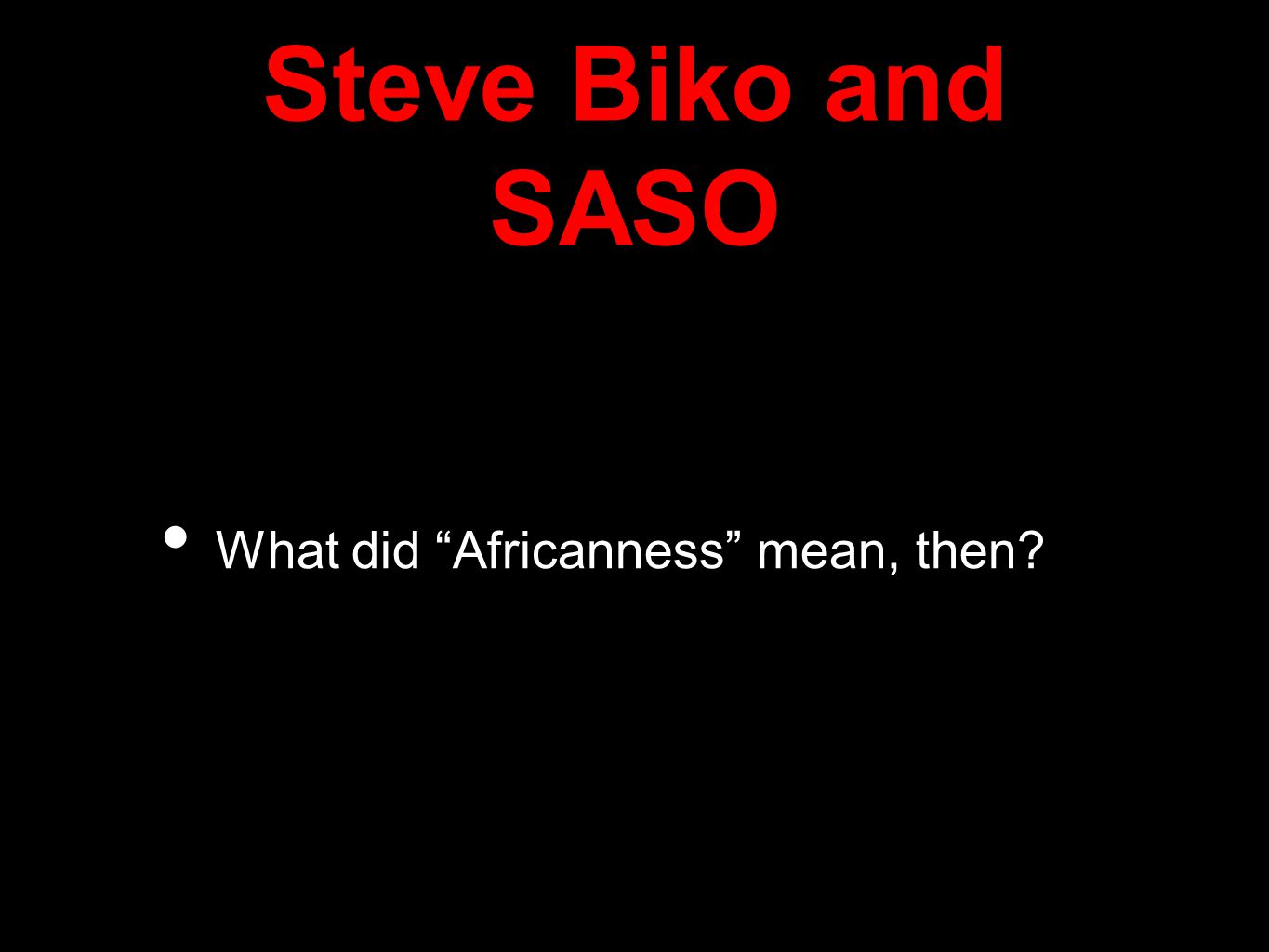Steve Biko and SASO What did Africanness mean, then