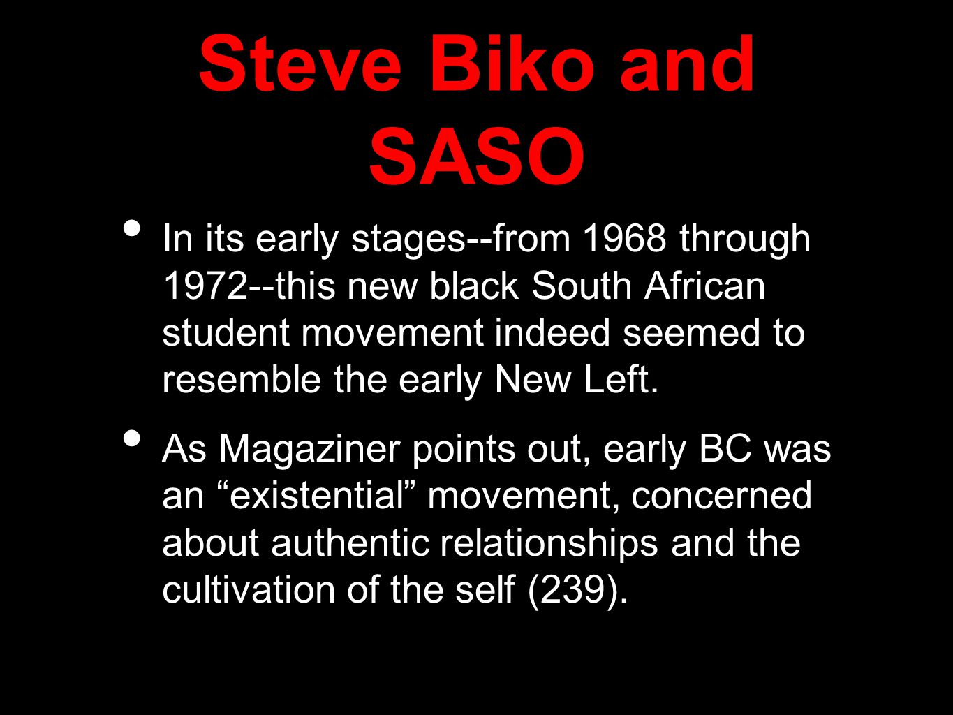 Steve Biko and SASO In its early stages--from 1968 through 1972--this new black South African student movement indeed seemed to resemble the early New Left.