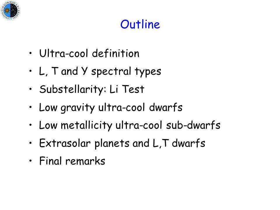 A substellarity test: the Li test Introduction L,T,Y SpT Li test low-g UCD low-metal UCsD exoplanets Substellar objects M<0.060 Msol don't destroy Li: Li+ p   2 4 He (Chabrier & Baraffe 2000) )