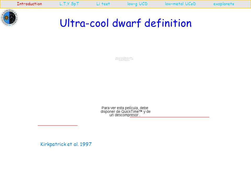 Ultra-cool dwarf definition Introduction L,T,Y SpT Li test low-g UCD low-metal UCsD exoplanets Kirkpatrick et al.