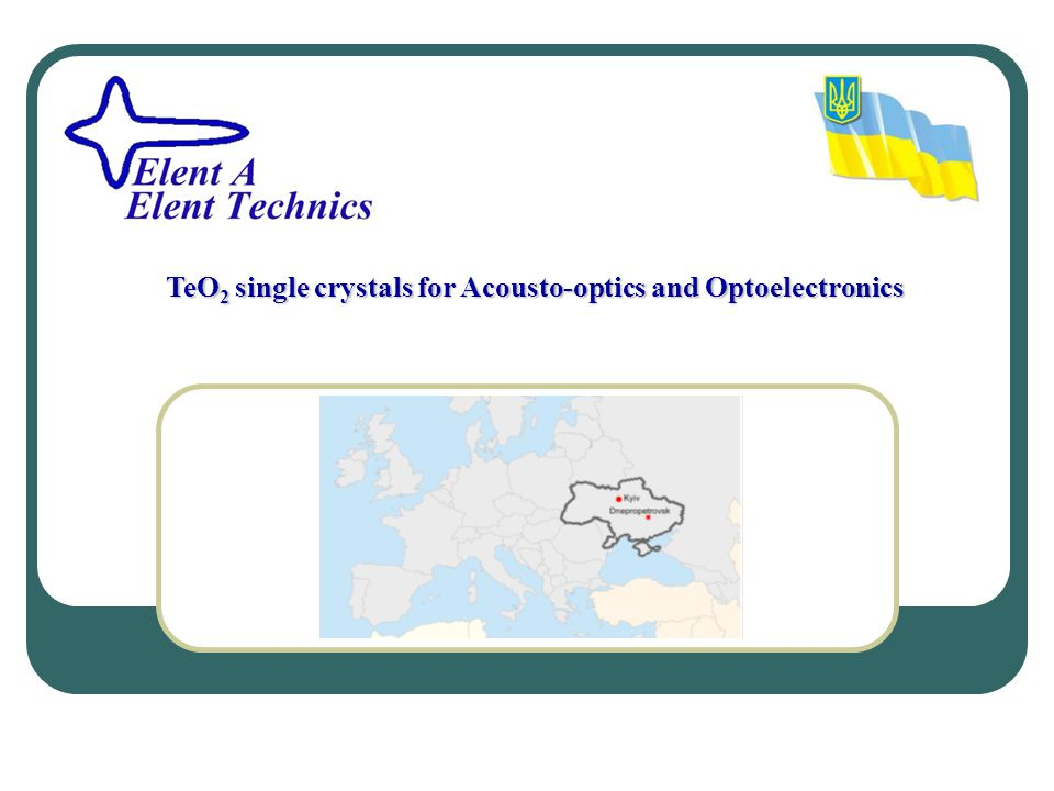 Company Elent A/Elent Technics has more than 20 years experience in the growth of acousto-optic and optoelectronic crystals.