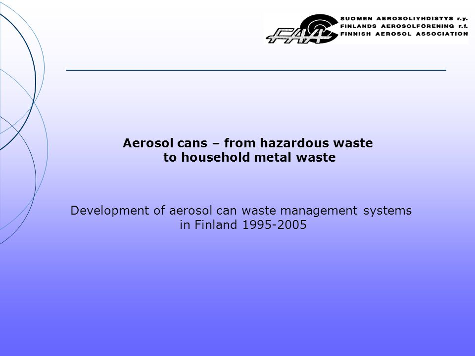 Aerosol cans – from hazardous waste to household metal waste Development of aerosol can waste management systems in Finland 1995-2005