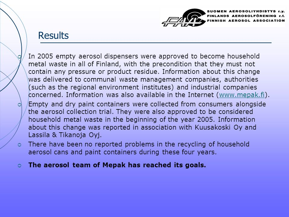 Results  In 2005 empty aerosol dispensers were approved to become household metal waste in all of Finland, with the precondition that they must not contain any pressure or product residue.