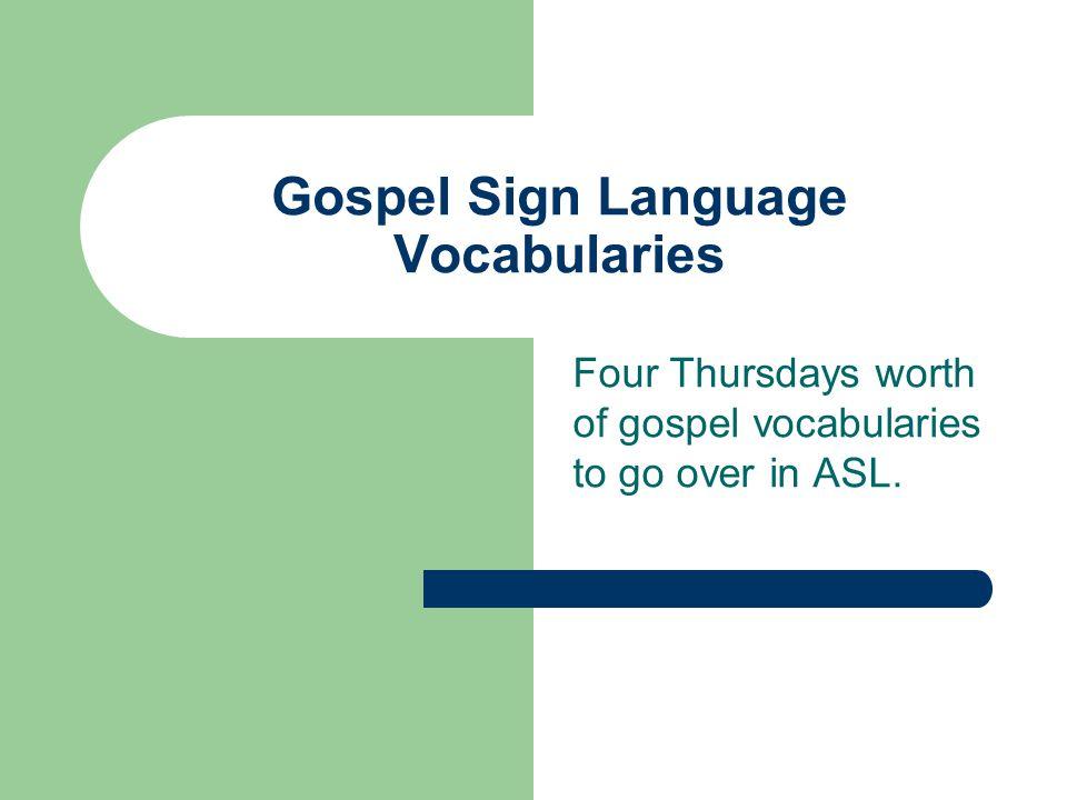 Gospel Sign Language Vocabularies Four Thursdays worth of gospel vocabularies to go over in ASL.