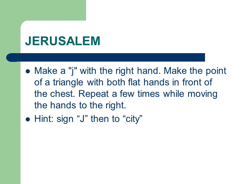 JERUSALEM Make a j with the right hand.
