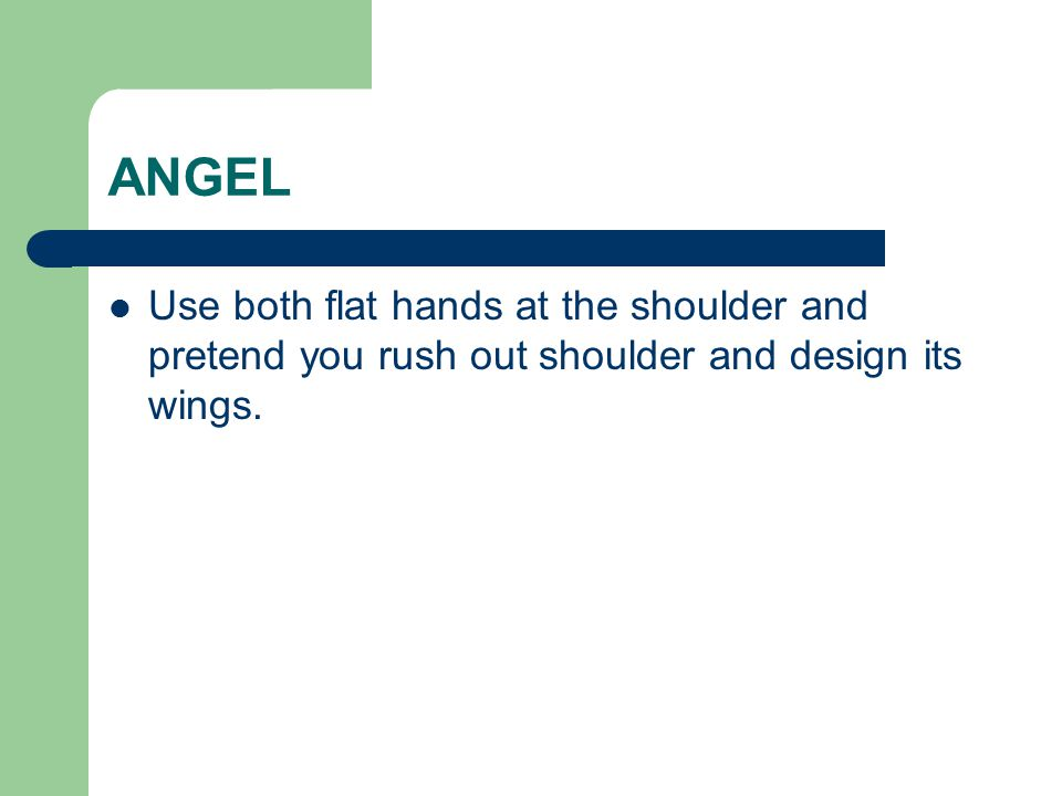 ANGEL Use both flat hands at the shoulder and pretend you rush out shoulder and design its wings.