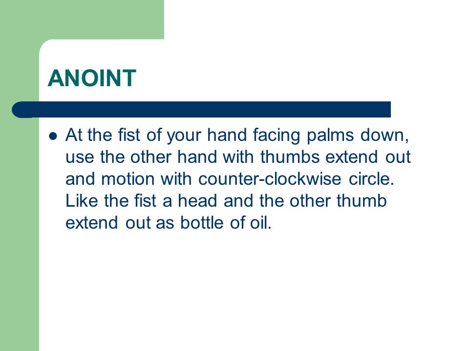 ANOINT At the fist of your hand facing palms down, use the other hand with thumbs extend out and motion with counter-clockwise circle.