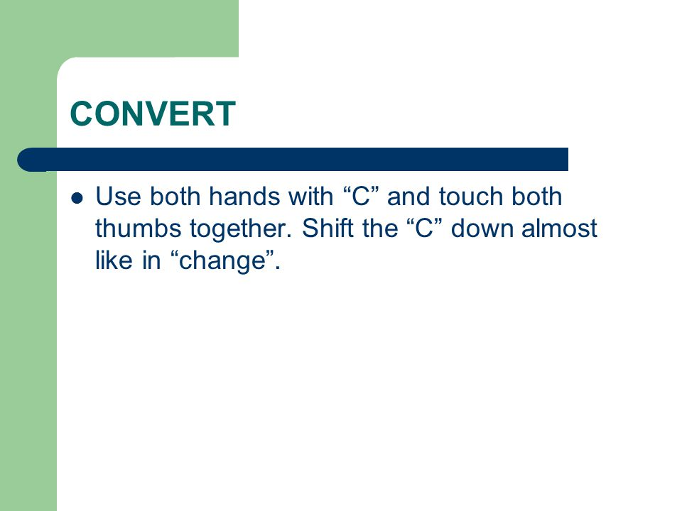 CONVERT Use both hands with C and touch both thumbs together.