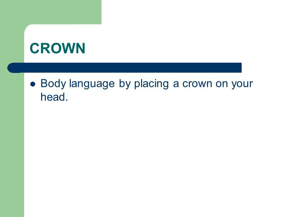 CROWN Body language by placing a crown on your head.