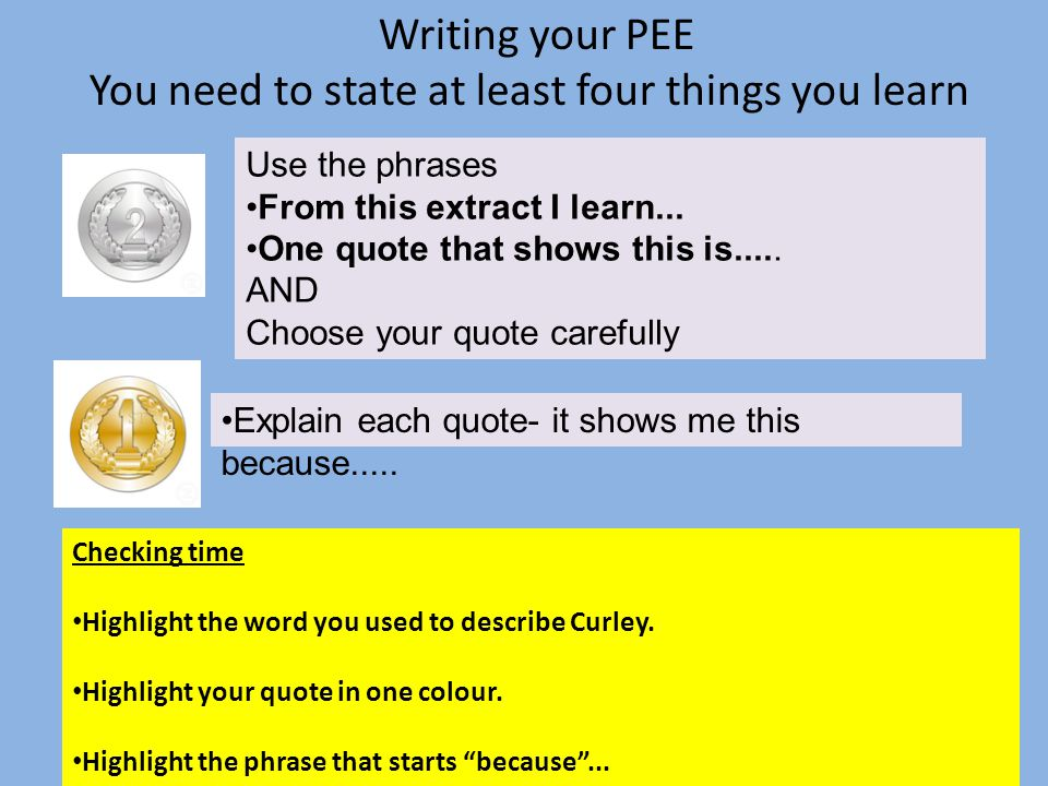 Writing your PEE You need to state at least four things you learn Use the phrases From this extract I learn...