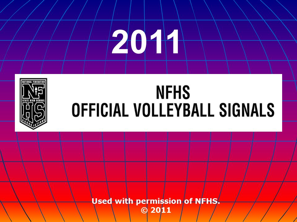 All drawings and descriptions are the copyrighted property of the National Federation of State High School Associations, © 2011 and are used with the express written consent of Becky Oakes, NFHS Volleyball Rules Editor.