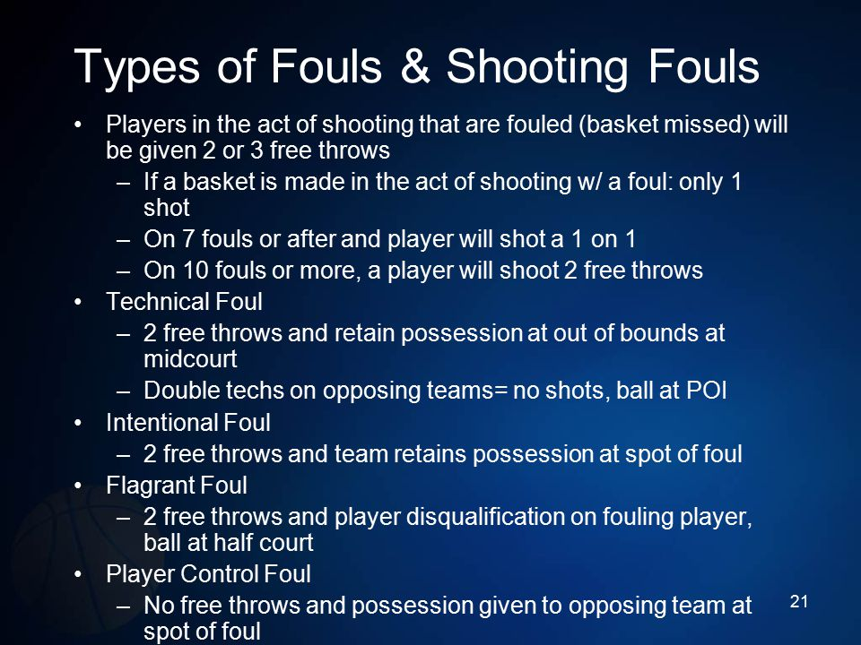 Types of Fouls & Shooting Fouls Players in the act of shooting that are fouled (basket missed) will be given 2 or 3 free throws –If a basket is made i