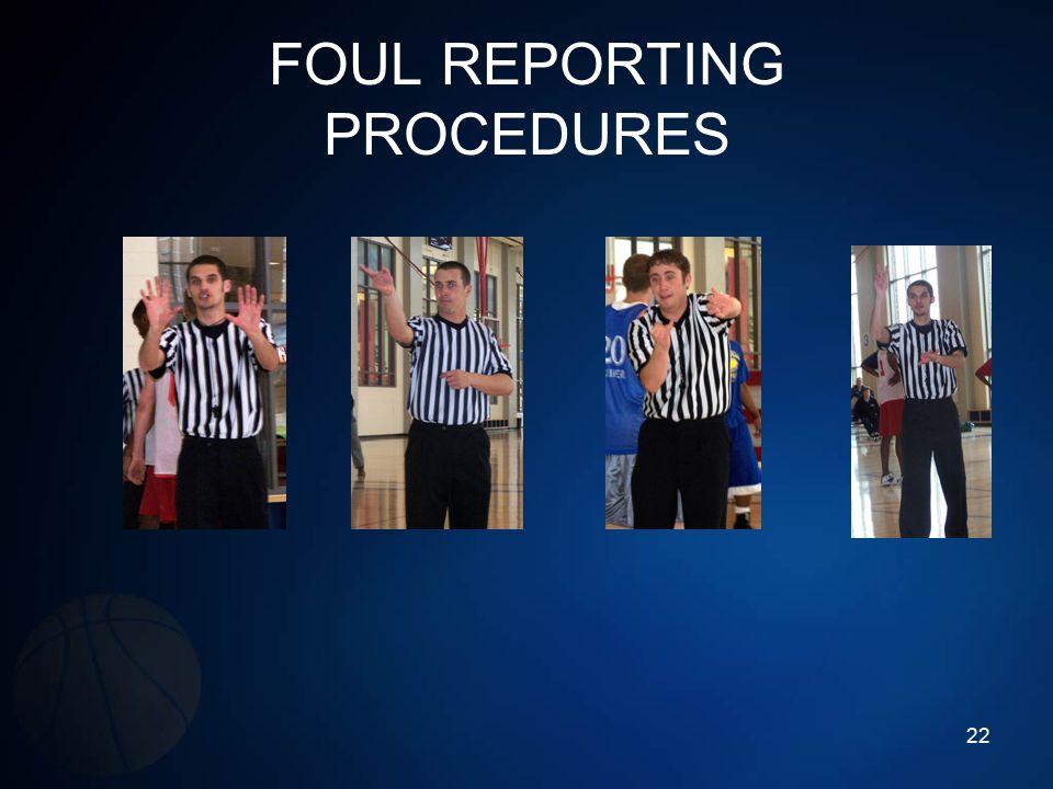 FOUL REPORTING PROCEDURES 22