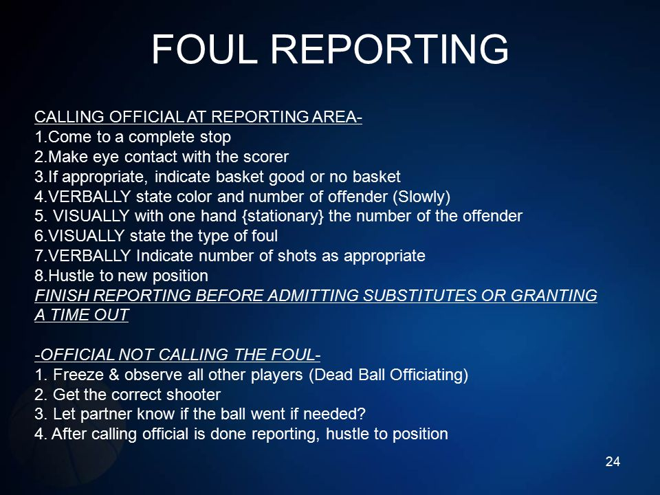 FOUL REPORTING CALLING OFFICIAL AT REPORTING AREA- 1.Come to a complete stop 2.Make eye contact with the scorer 3.If appropriate, indicate basket good