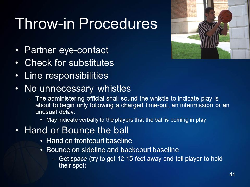 Throw-in Procedures Partner eye-contact Check for substitutes Line responsibilities No unnecessary whistles –The administering official shall sound th