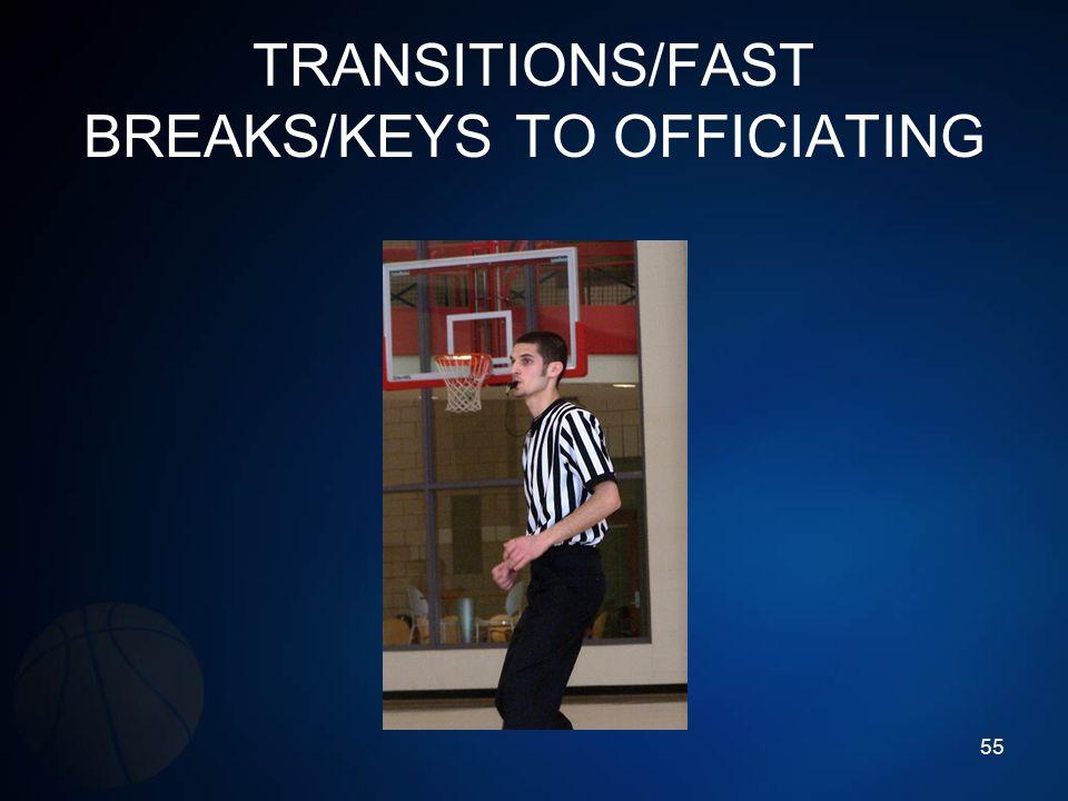 TRANSITIONS/FAST BREAKS/KEYS TO OFFICIATING 55