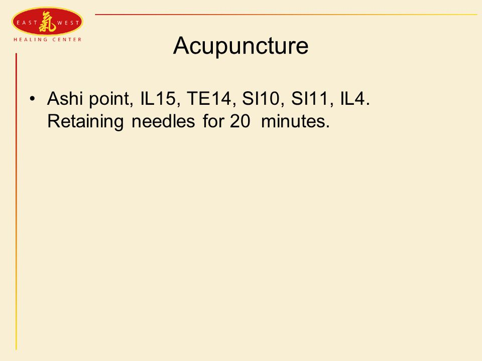 Acupuncture Ashi point, IL15, TE14, SI10, SI11, IL4. Retaining needles for 20 minutes.