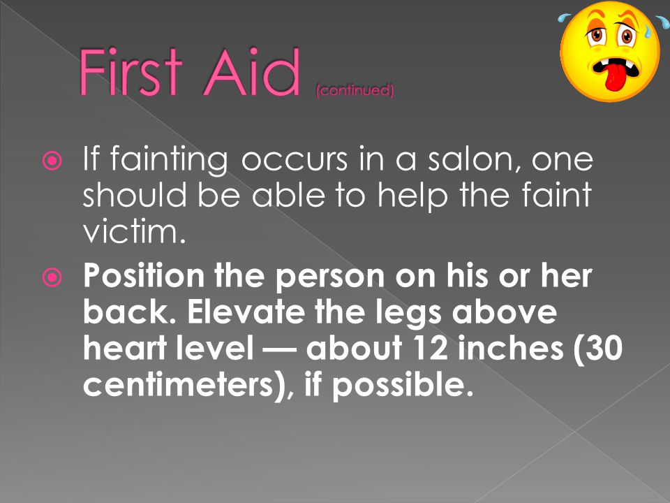  If fainting occurs in a salon, one should be able to help the faint victim.