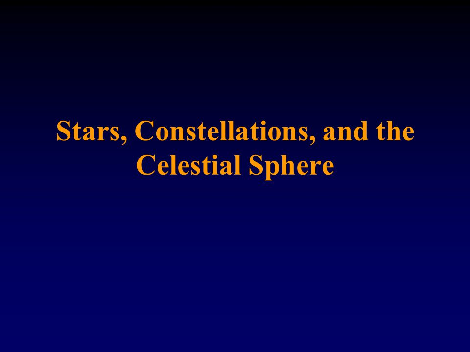 Stars, Constellations, and the Celestial Sphere