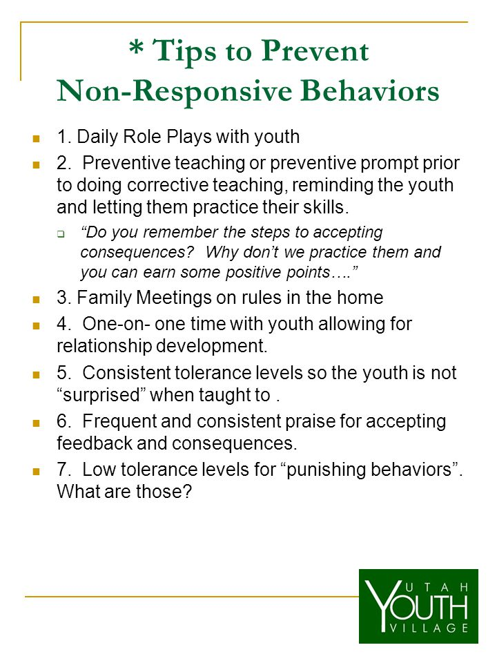 * Tips to Prevent Non-Responsive Behaviors 1. Daily Role Plays with youth 2.