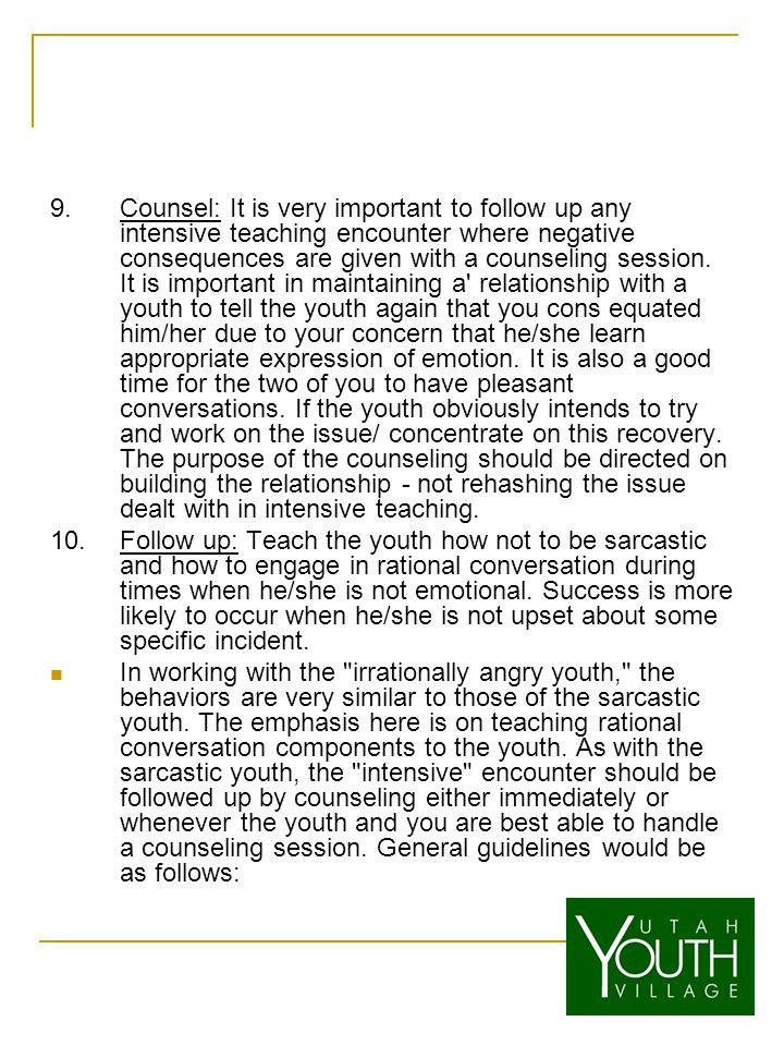 9.Counsel: It is very important to follow up any intensive teaching encounter where negative consequences are given with a counseling session.