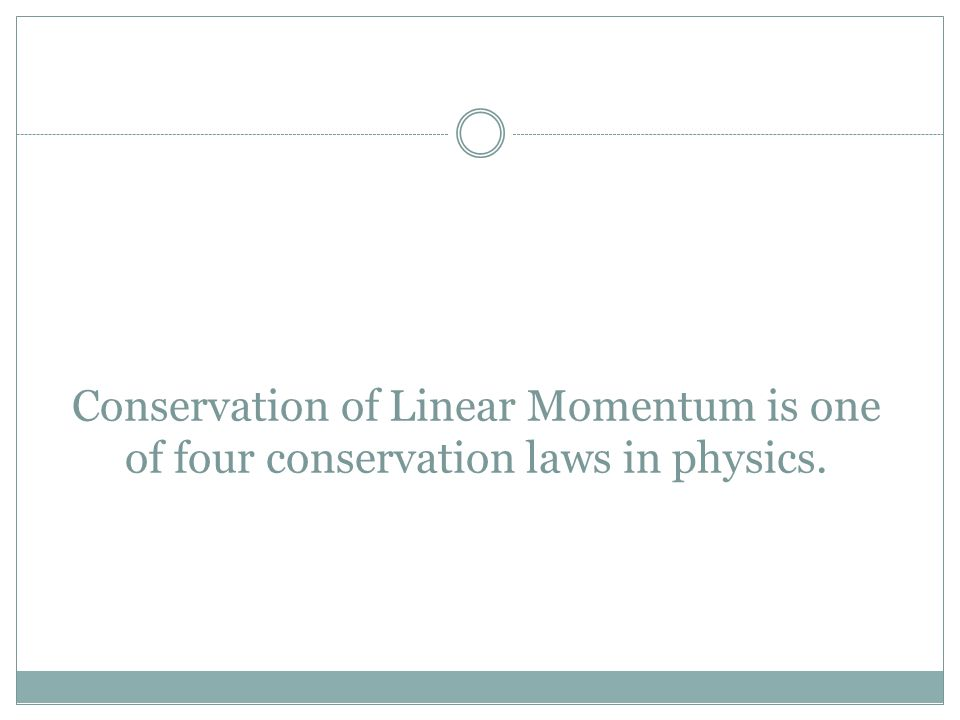 Conservation of Linear Momentum is one of four conservation laws in physics.