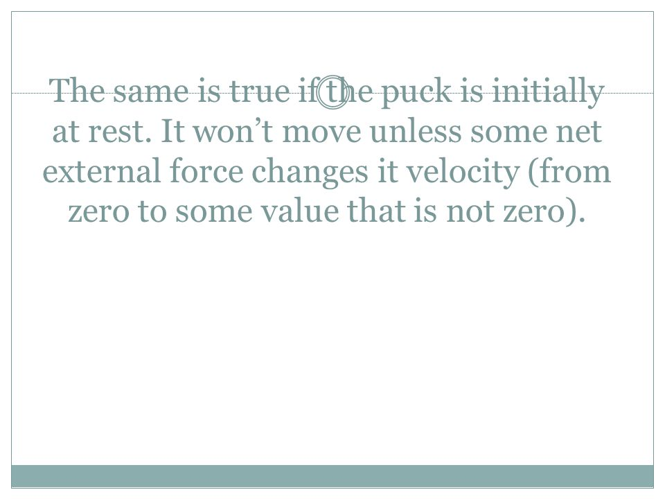 The same is true if the puck is initially at rest.