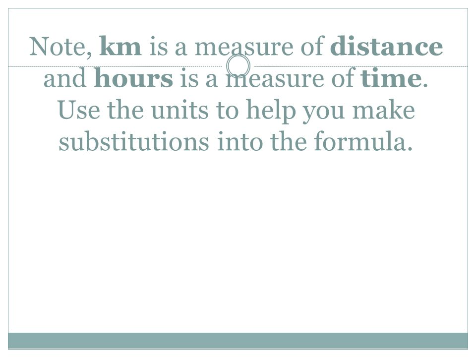 Note, km is a measure of distance and hours is a measure of time.