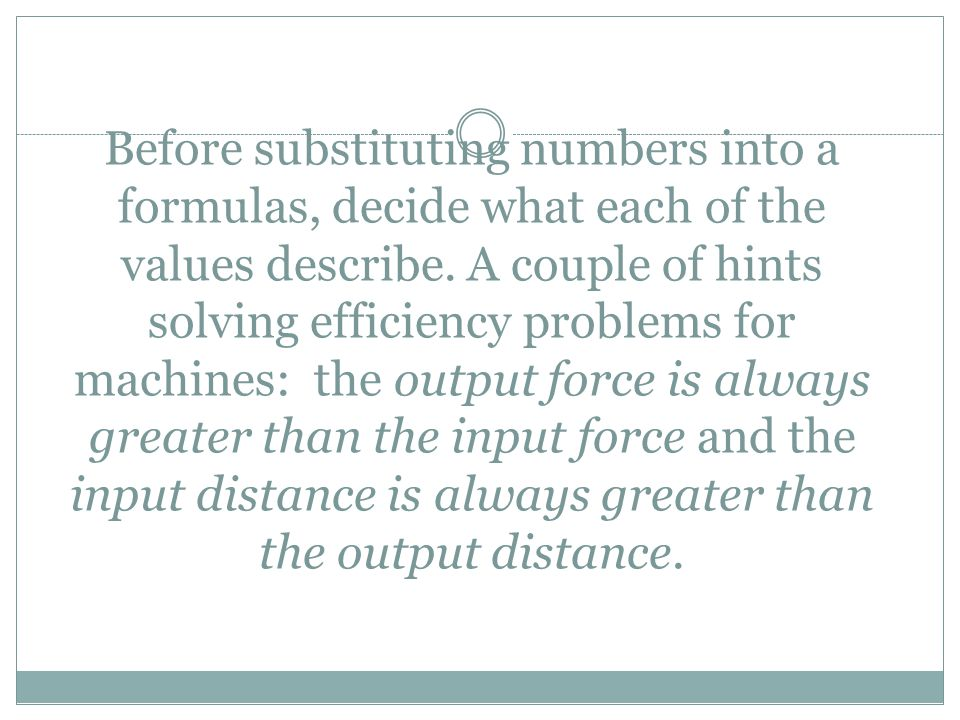 Before substituting numbers into a formulas, decide what each of the values describe. A couple of hints solving efficiency problems for machines: the