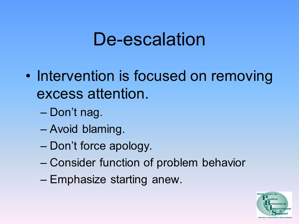De-escalation Intervention is focused on removing excess attention.