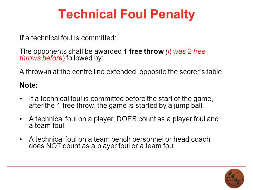 Technical Foul Penalty If a technical foul is committed: The opponents shall be awarded 1 free throw (it was 2 free throws before) followed by: A thro