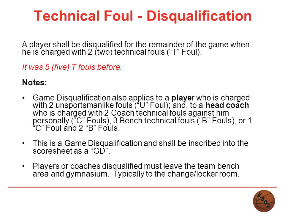 "Technical Foul - Disqualification A player shall be disqualified for the remainder of the game when he is charged with 2 (two) technical fouls (""T"" Fo"