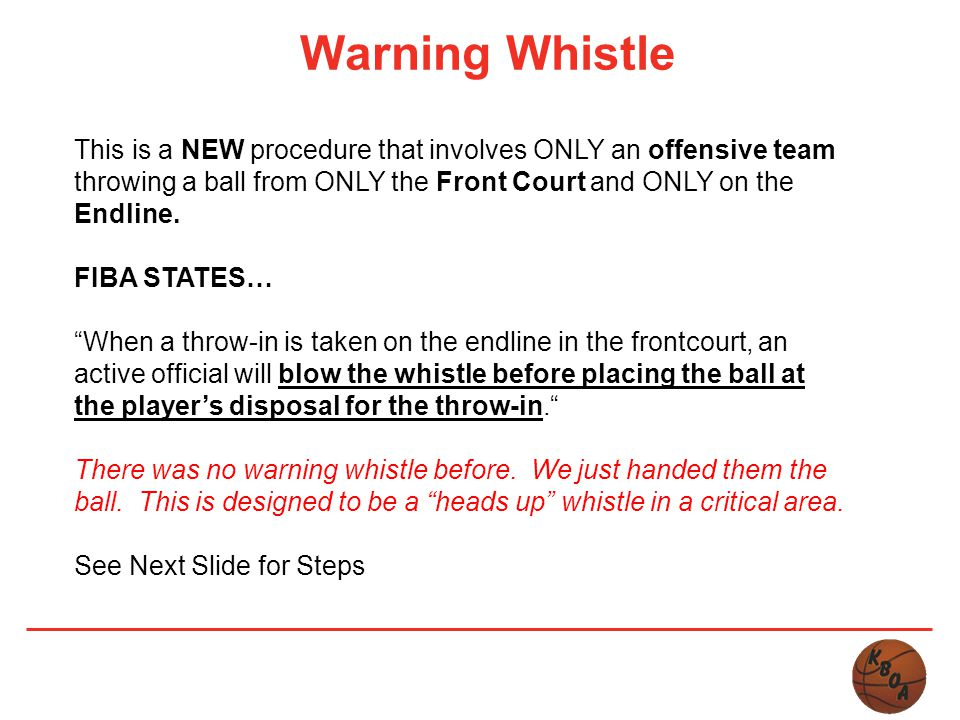 Warning Whistle This is a NEW procedure that involves ONLY an offensive team throwing a ball from ONLY the Front Court and ONLY on the Endline. FIBA S