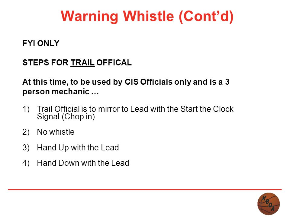 Warning Whistle (Cont'd) FYI ONLY STEPS FOR TRAIL OFFICAL At this time, to be used by CIS Officials only and is a 3 person mechanic … 1)Trail Official