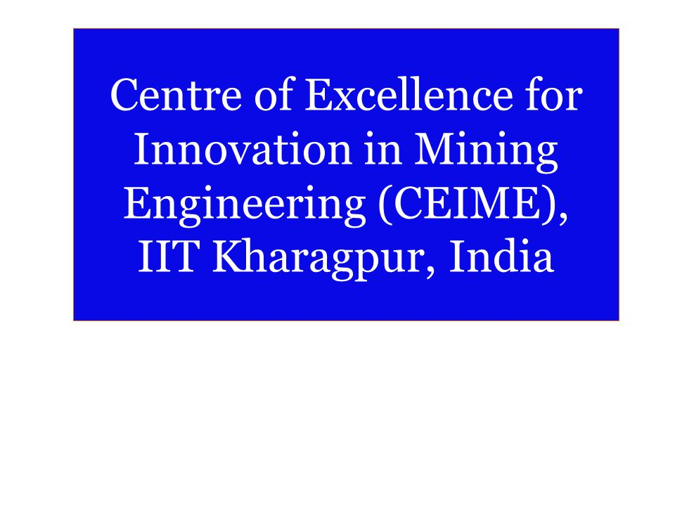 Centre of Excellence for Innovation in Mining Engineering (CEIME), IIT Kharagpur, India