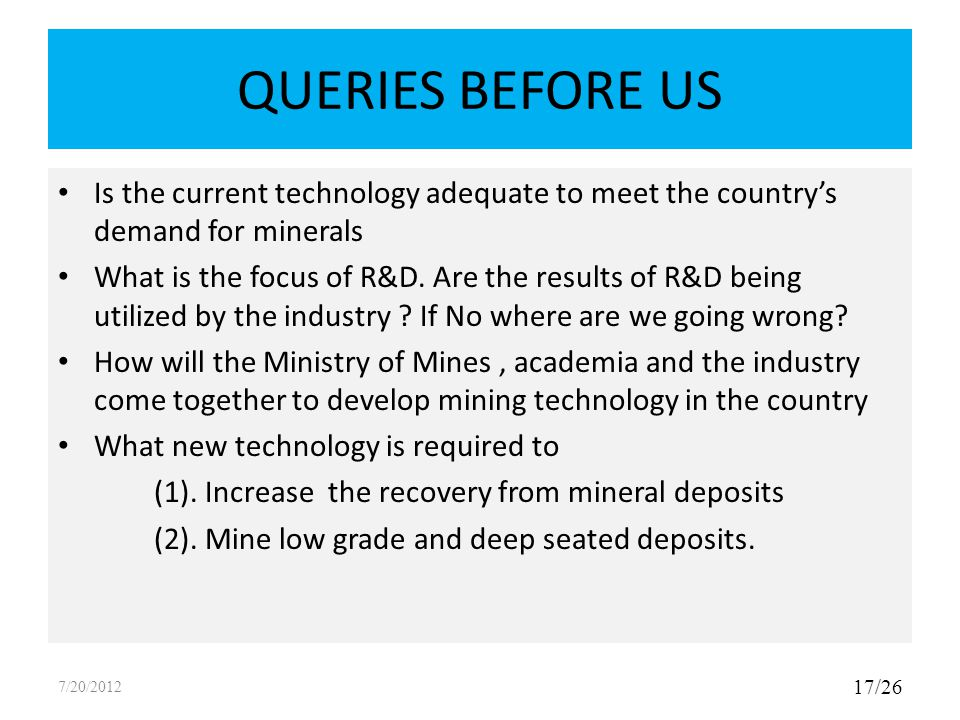 QUERIES BEFORE US Is the current technology adequate to meet the country's demand for minerals What is the focus of R&D. Are the results of R&D being