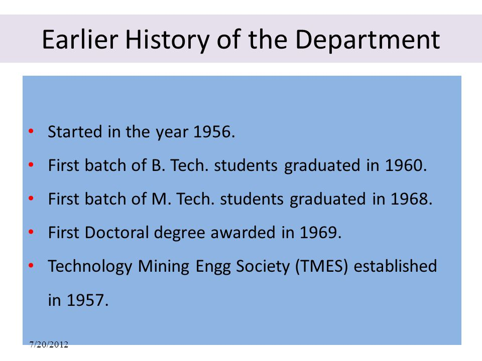Earlier History of the Department Started in the year 1956. First batch of B. Tech. students graduated in 1960. First batch of M. Tech. students gradu