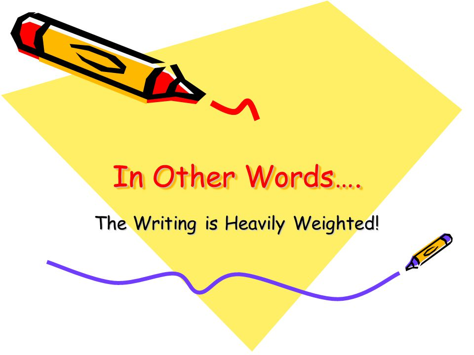 In Other Words…. The Writing is Heavily Weighted!