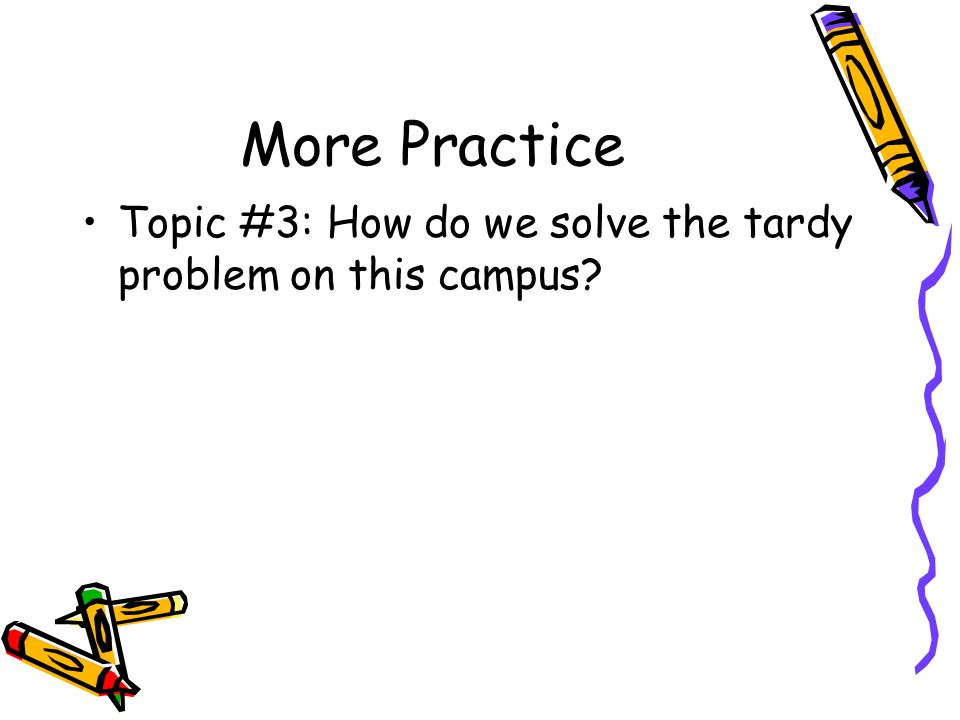More Practice Topic #3: How do we solve the tardy problem on this campus