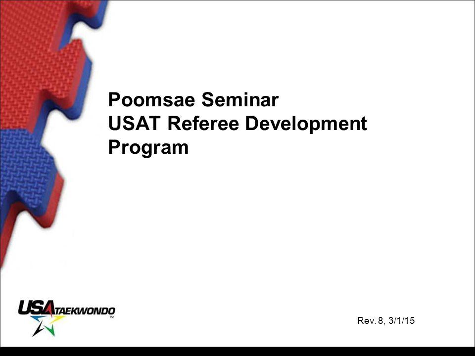 Poomsae Seminar USAT Referee Development Program Rev. 8, 3/1/15