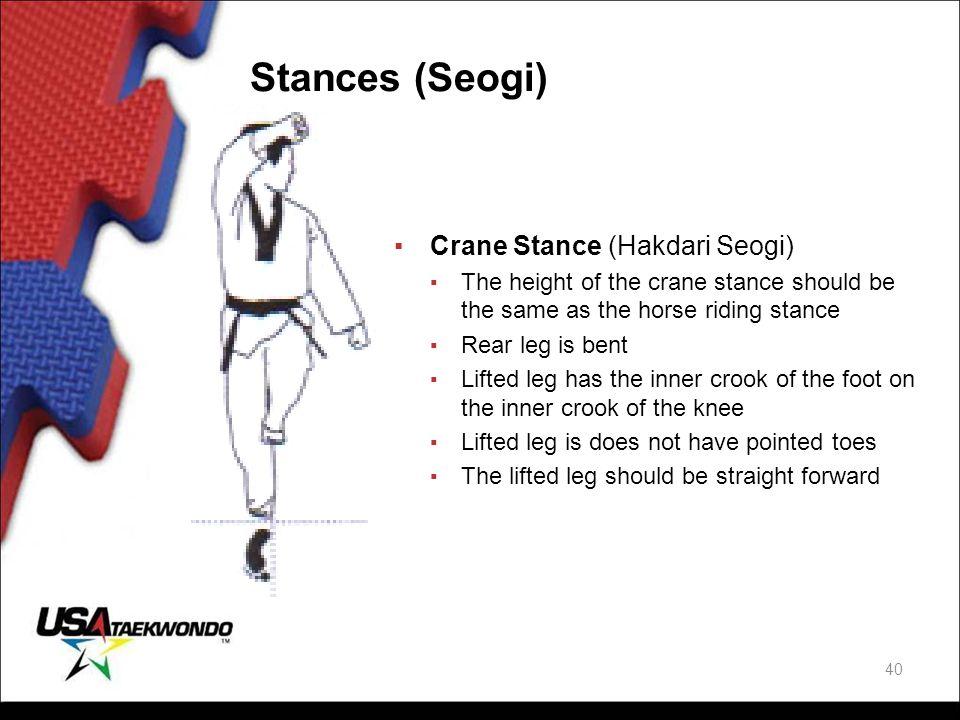 Stances (Seogi) ▪Crane Stance (Hakdari Seogi) ▪ The height of the crane stance should be the same as the horse riding stance ▪ Rear leg is bent ▪ Lift