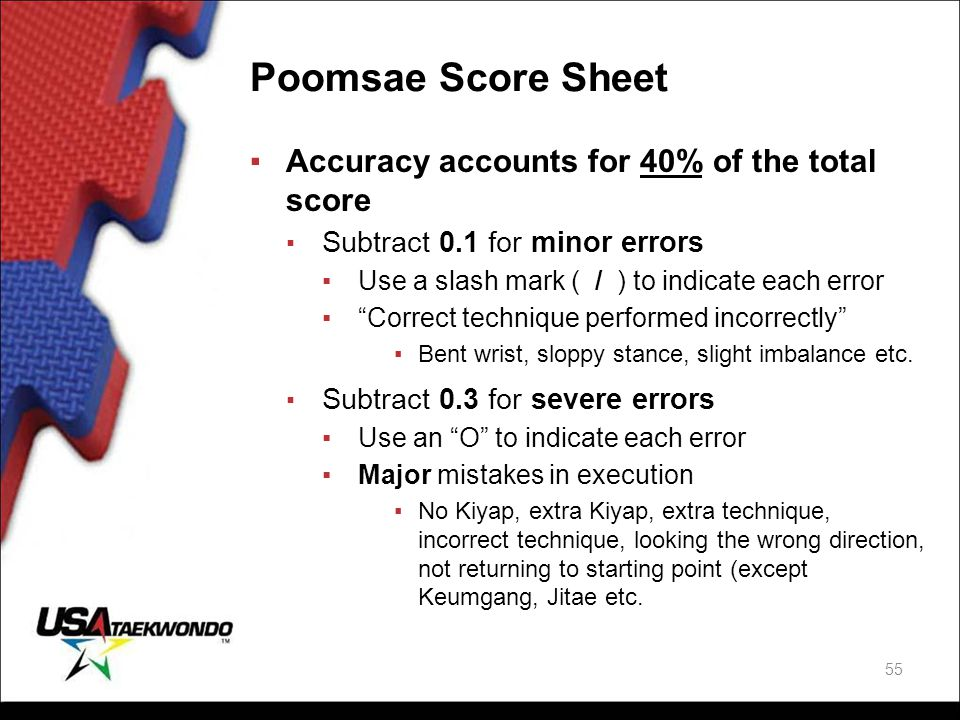 """Poomsae Score Sheet ▪Accuracy accounts for 40% of the total score ▪ Subtract 0.1 for minor errors ▪Use a slash mark ( / ) to indicate each error ▪""""Cor"""