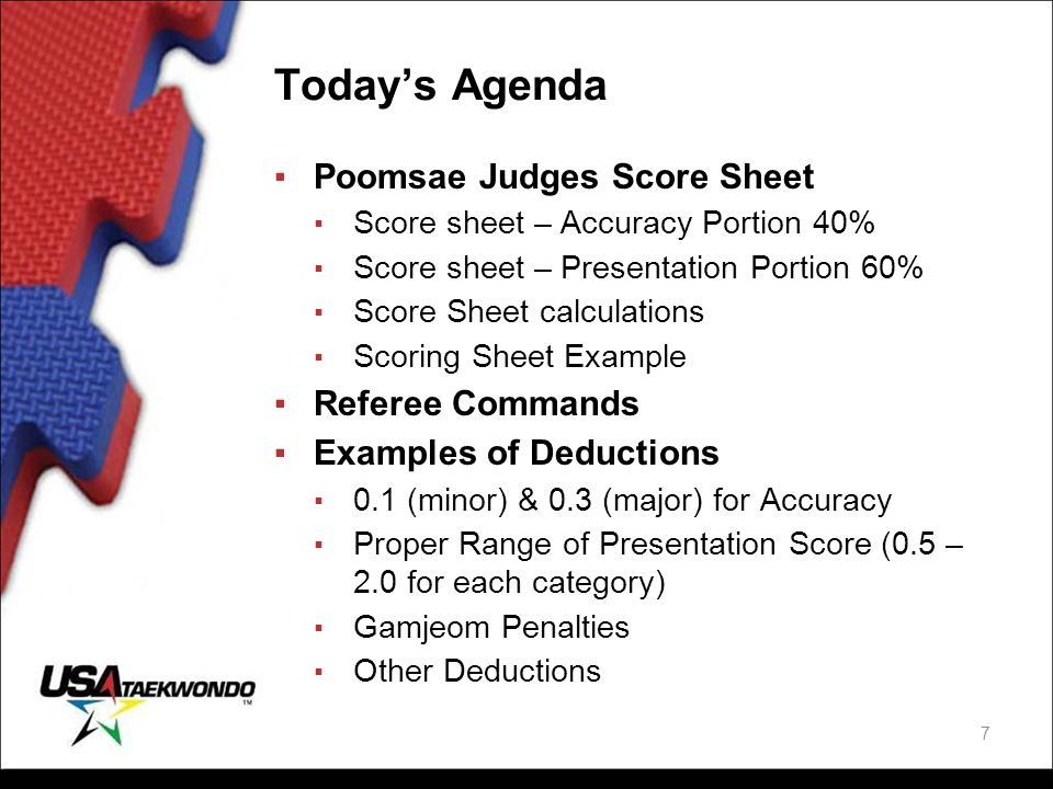 Poomsae Judges Score Sheet ▪Totaling the Score Sheet ▪ Because each competitor performs two forms, the process is repeated for the second performance ▪ Finally, the two total scores for both forms are averaged together for the competitor's overall score for that round 58
