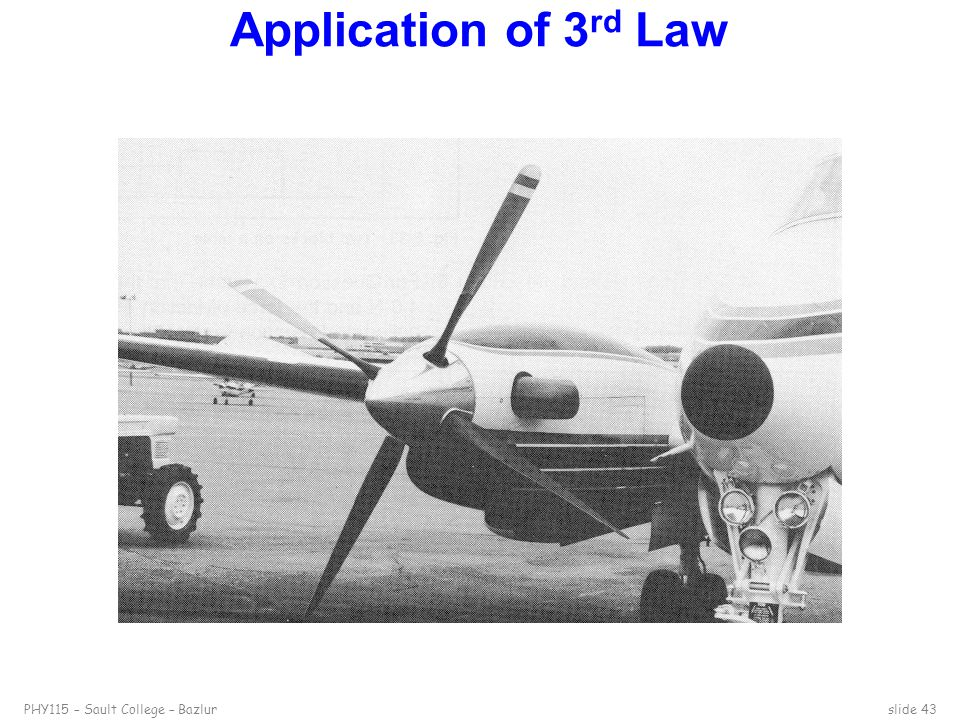 PHY115 – Sault College – Bazlurslide 43 Application of 3 rd Law