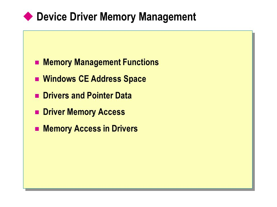  Device Driver Memory Management Memory Management Functions Windows CE Address Space Drivers and Pointer Data Driver Memory Access Memory Access in