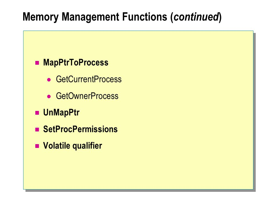Memory Management Functions ( continued ) MapPtrToProcess GetCurrentProcess GetOwnerProcess UnMapPtr SetProcPermissions Volatile qualifier