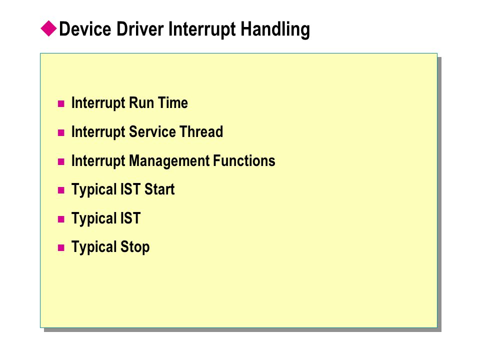  Device Driver Interrupt Handling Interrupt Run Time Interrupt Service Thread Interrupt Management Functions Typical IST Start Typical IST Typical St
